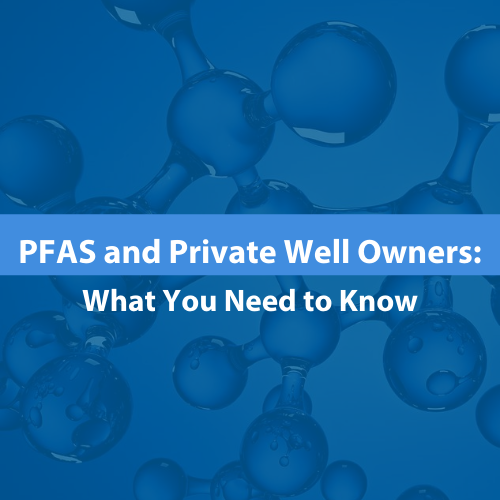 PFAS and Private Well Owners: What You Need to Know